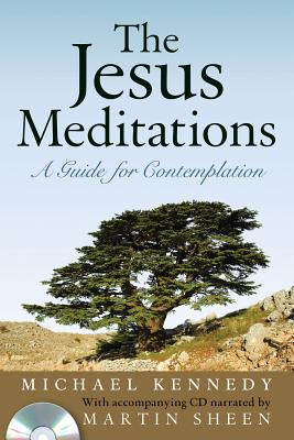 The Jesus Meditations: A Guide for Contemplation - Kennedy, Michael, and Sheen, Martin (Narrator)