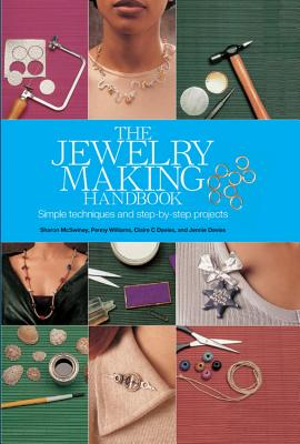 The Jewelry Making Handbook: Simple Techniques and Step-By-Step Projects - McSwiney, Sharon