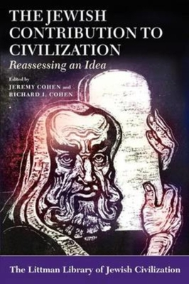 The Jewish Contribution to Civilization: Reassessing an Idea - Cohen, Jeremy (Editor), and Cohen, Richard I. (Editor)