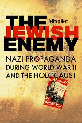 The Jewish Enemy: Nazi Propaganda During World War II and the Holocaust - Herf, Jeffrey, Professor