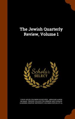 The Jewish Quarterly Review, Volume 1 - Adler, Cyrus, and Schechter, Solomon, and Abraham Aaron Neuman (Creator)