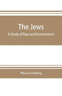 The Jews: a study of race and environment - Fishberg, Maurice