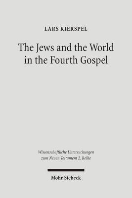 The Jews and the World in the Fourth Gospel: Parallelism, Function, and Context - Kierspel, Lars