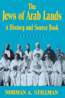 The Jews of Arab Lands: A History and Source Book - Stillman, Norman A, and Jewish Publication Society of America