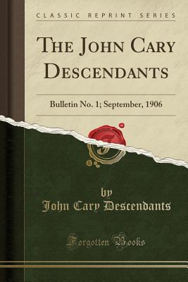 The John Cary Descendants: Bulletin No. 1; September, 1906 (Classic Reprint) - Descendants, John Cary