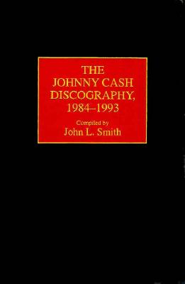 The Johnny Cash Discography, 1984-1993 - Smith, John L