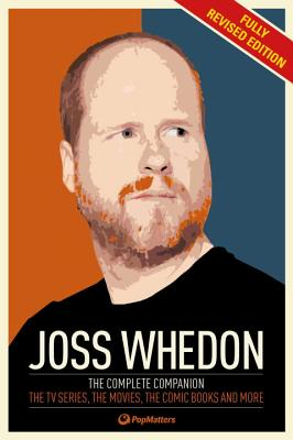 The Joss Whedon Companion (Fully Revised Edition): The Complete Companion: The TV Series, the Movies, the Comic Books, and More - Popmatters