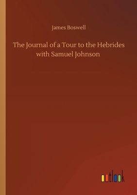 The Journal of a Tour to the Hebrides with Samuel Johnson - Boswell, James