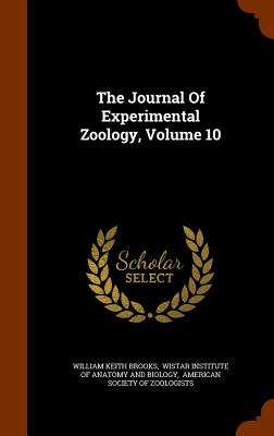 The Journal of Experimental Zoology, Volume 10 - Brooks, William Keith, and Wistar Institute of Anatomy and Biology (Creator), and American Society of Zoologists (Creator)
