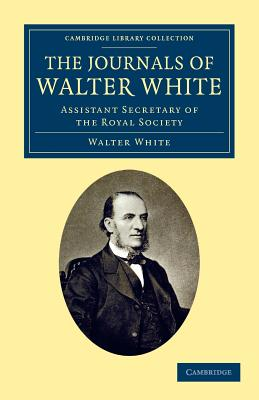 The Journals of Walter White: Assistant Secretary of the Royal Society - White, Walter