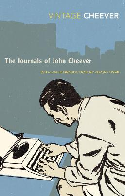 The Journals - Cheever, John, and Dyer, Geoff (Introduction by)