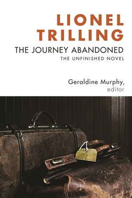 The Journey Abandoned: The Unfinished Novel - Trilling, Lionel