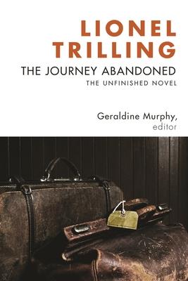 The Journey Abandoned: The Unfinished Novel - Trilling, Lionel, Professor, and Murphy, Geraldine, Professor (Editor)