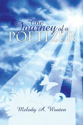 The Journey of a Poetizer: Cleansing of the Soul - Wooten, Melody A