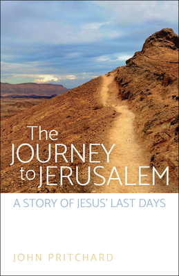 The Journey to Jerusalem: A Story of Jesus' Last Days - Pritchard, John