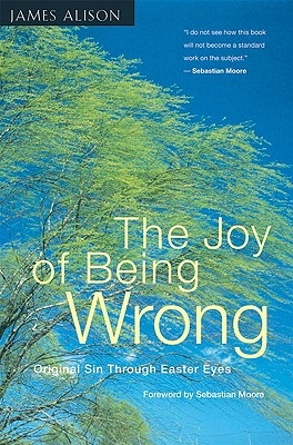 The Joy of Being Wrong: Original Sin Through Easter Eyes - Alison, James