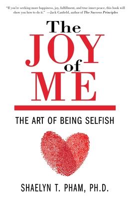 The Joy Of Me: The Art of Being Selfish - Pham, Shaelyn