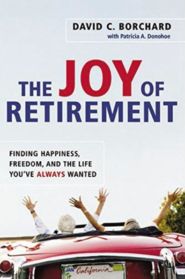 The Joy of Retirement: Finding Happiness, Freedom, and the Life You've Always Wanted - Borchard, David C, and Donohoe, Patricia A