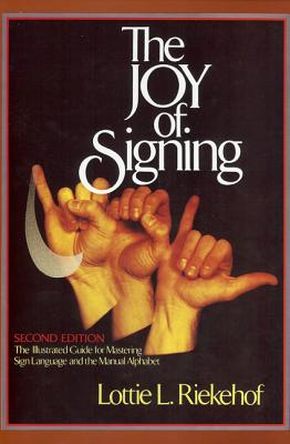 The Joy of Signing: Second Edition - Riekehof, Lottie L, M.A., Ph.D.