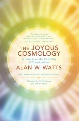 The Joyous Cosmology: Adventures in the Chemistry of Consciousness - Watts, Alan, and Leary, Timothy (Foreword by), and Alpert, Richard, PH.D (Foreword by)