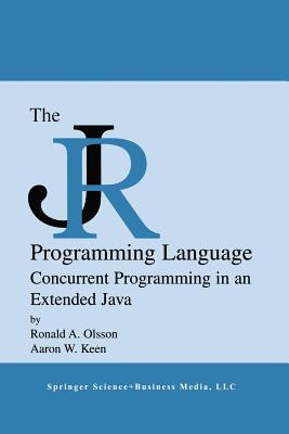 The Jr Programming Language: Concurrent Programming in an Extended Java - Olsson, Ronald A, and Keen, Aaron W