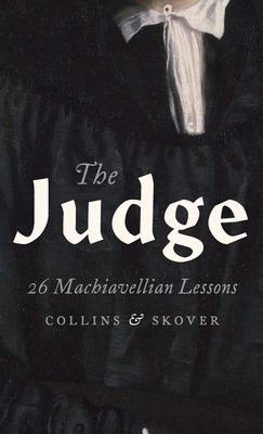 The Judge: 26 Machiavellian Lessons - Collins, Ronald K L, and Skover, David M