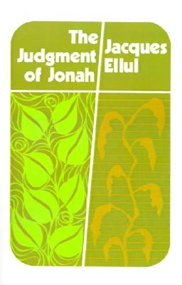 The Judgement of Jonah - Ellul, Jacques, and Bromiley, Geoffrey W, Ph.D., D.Litt. (Translated by)