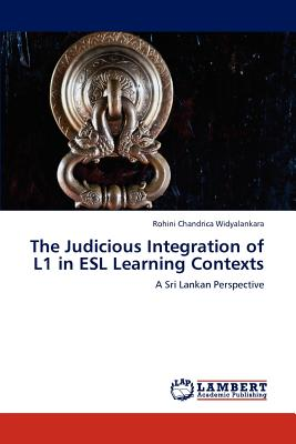 The Judicious Integration of L1 in ESL Learning Contexts - Widyalankara, Rohini Chandrica