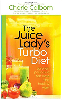 The Juice Lady's Turbo Diet: Lose Ten Pounds in Ten Days the Healthy Way! - Calbom, Cherie, M.S., and Mercola, Joseph, Dr. (Foreword by)