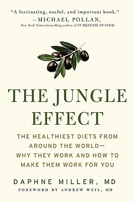 The Jungle Effect: Healthiest Diets from Around the World -- Why They Work and How to Make Them Work for You - Miller, Daphne M D