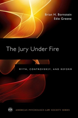 The Jury Under Fire: Myth, Controversy, and Reform - Bornstein, Brian H, and Greene, Edie