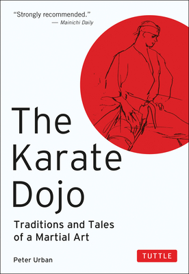 The Karate Dojo: Traditions and Tales of a Martial Art - Urban, Peter