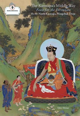 The Karmapa's Middle Way: Feast for the Fortunate - Karmapa Wangchuk Dorje, and Dewer, Tyler (Translated by)