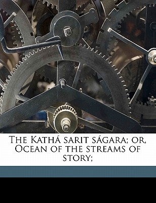 The Kath Sarit S Gara; Or, Ocean of the Streams of Story; - Somadeva Bhatta, 11th Cent, and Tawney, C H 1837