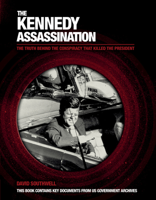 The Kennedy Assassination: The Truth Behind the Conspiracy That Killed the President - Southwell, David