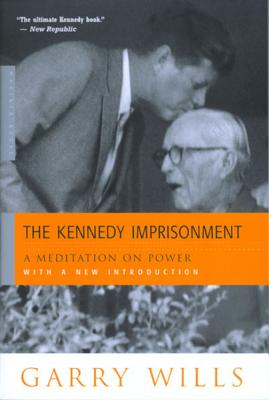 The Kennedy Imprisonment: A Meditation on Power - Wills, Garry
