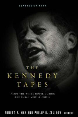 The Kennedy Tapes: Inside the White House During the Cuban Missile Crisis - May, Ernest (Editor), and Zelikow, Philip D (Editor)