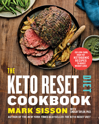 The Keto Reset Diet Cookbook: 150 Low-Carb, High-Fat Ketogenic Recipes to Boost Weight Loss: A Keto Diet Cookbook - Sisson, Mark, and Taylor, Lindsay