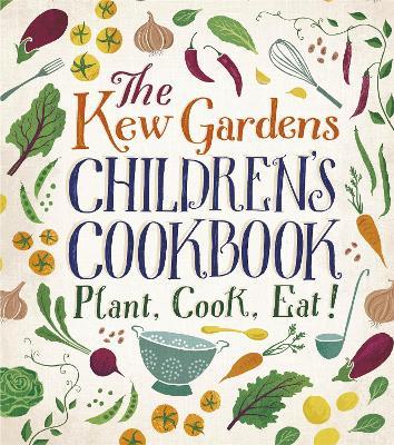 The Kew Gardens Children's Cookbook: Plant, Cook, Eat - Craig, Caroline, and Archer, Joe