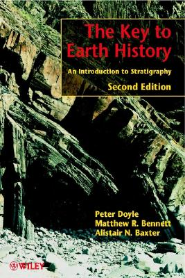 The Key to Earth History: An Introduction to Stratigraphy - Doyle, Peter, and Bennett, Matthew R, and Baxter, Alistair N