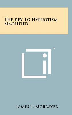 The Key to Hypnotism Simplified - McBrayer, James T