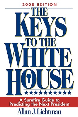 The Keys to the White House: A Surefire Guide to Predicting the Next President - Lichtman, Allan J