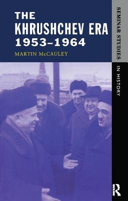 The Khrushchev Era 1953-1964 - McCauley, Martin