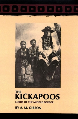 The Kickapoos: Lords of the Middle Border - Gibson, Arrell M