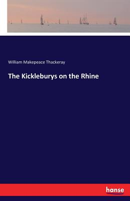 The Kickleburys on the Rhine - Thackeray, William Makepeace