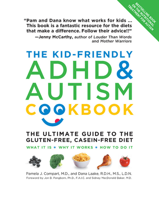 The Kid-Friendly ADHD & Autism Cookbook: The Ultimate Guide to the Gluten-Free, Casein-Free Diet - Compart, Pamela J., and Laake, Dana