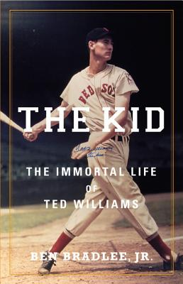 The Kid: The Immortal Life of Ted Williams - Bradlee, Ben