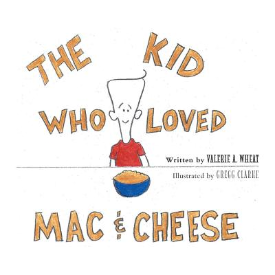 The Kid Who Loved Mac and Cheese - Wheat, Valerie A