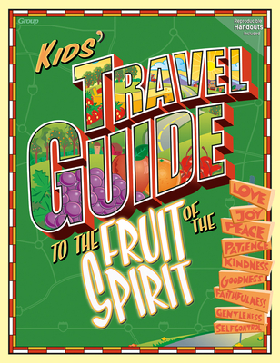 The Kids Travel Guide to the Fruit of the Spirit - Publishing, Group