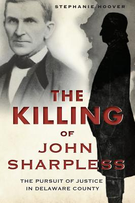The Killing of John Sharpless: The Pursuit of Justice in Delaware County - Hoover, Stephanie